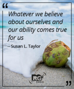 Whatever we believe about ourselves and our ability comes true for us